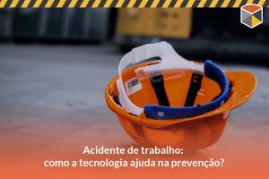Acidentes de trabalho: como a tecnologia ajuda na prevenção