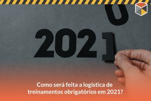 Como será feita a logística de treinamentos obrigatórios em 2021?