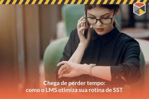 Chega de perder tempo: 6 maneiras de otimizar a rotina de SST com LMS