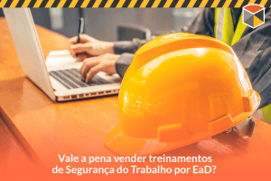 Vale a pena vender treinamentos de segurança do trabalho por EaD?